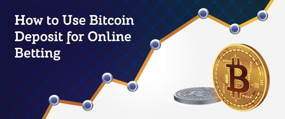 How to Use Bitcoin Deposit for Online Betting