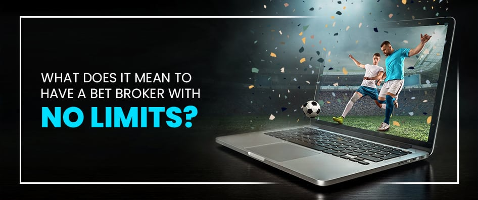 What Does It Mean to Have a Bet Broker with No Limits?