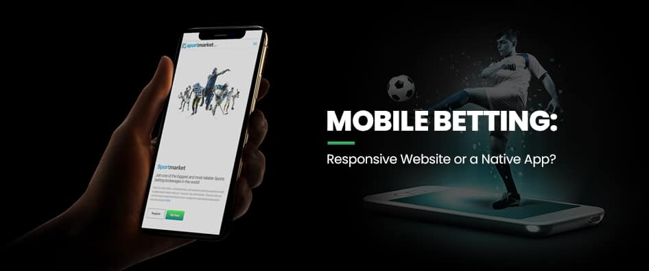 Mobile Betting: Responsive Website or a Native App