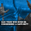 Can Your Win Ever Be Considered a Safe Bet