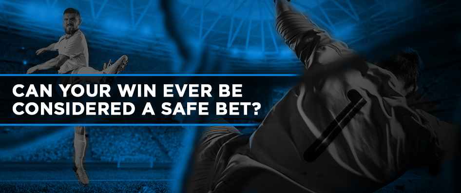 Can Your Win Ever Be Considered a Safe Bet?