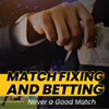Match Fixing and Betting - Never a Good Match